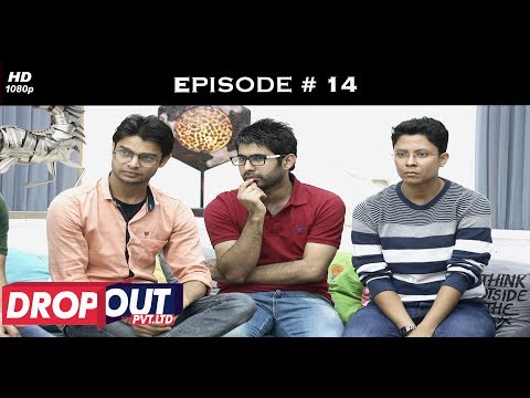 Dropout Pvt Ltd- Full Episode 14 - The return of the Exs!