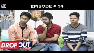 Dropout Pvt Ltd- Full Episode 14 - The return of the Exs