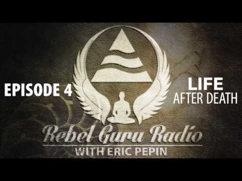 Life After Death: Incarnation, Past Lives, and the Soul | Rebel Guru® Radio: Episode #4