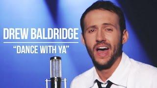 dance with ya   official video   drew baldridge