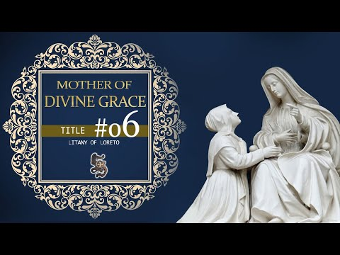 Litany of Loreto, Title 06: MOTHER OF DIVINE GRACE