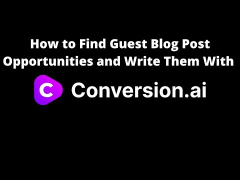 How to Find Guest Blog Post Opportunities & Write Them With Conversion.ai
