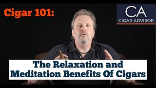 The Relaxation and Meditation Benefits of Smoking a Cigar - Cigar 101