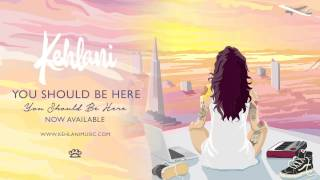 Kehlani - You Should Be Here [Official Audio]