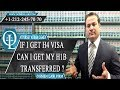 IF I GET H4 VISA CAN I GET MY H1B TRANSFERRED ?
