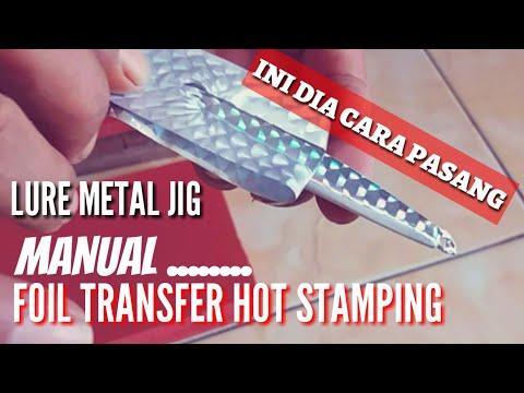 MANUAL HOT STAMPING METAL FISHING LURES | CARA PASANG STIKER FOIL TRANSFER
