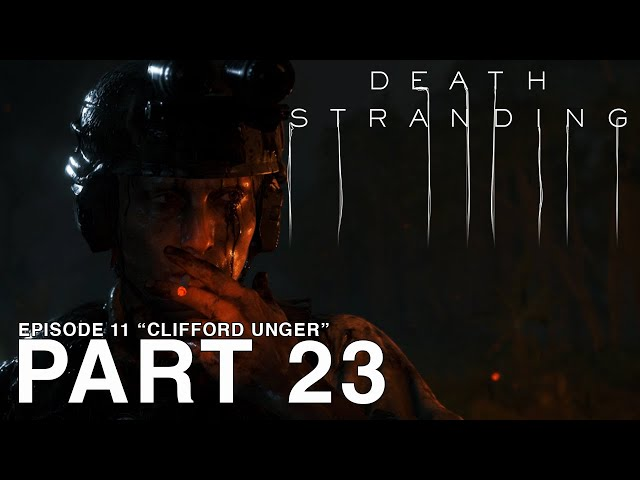 DEATH STRANDING - Part 23 - Episode 11 - Clifford Unger - [PC Walkthrough Gameplay] - No Commentary