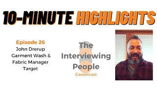 HIGHLIGHTS - Ep. 26 - J๐hn Drerup - Garment Wash and Fabric Manager, Target