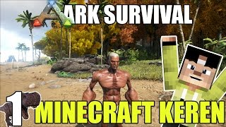 MINECRAFT VERSI KEREEEENNN - ARK SURVIVAL SERIES #1