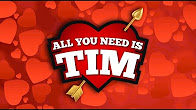 ALL YOU NEED IS TIM
