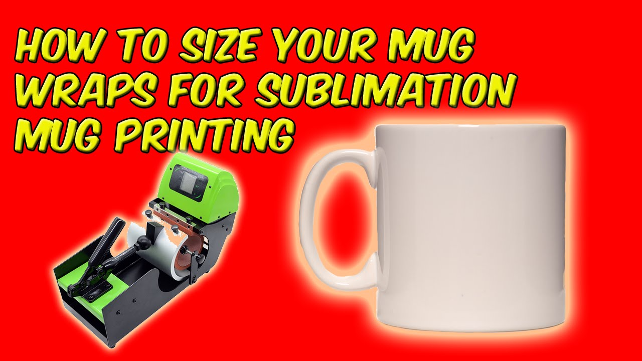How To Size Your Mug Wraps For Sublimation Mug Printing Youtube