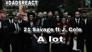 DADS REACT | 21 SAVAGE FT J COLE x A LOT | REACTION
