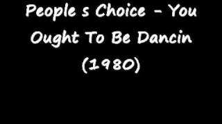 People s Choice - You Ought To Be Dancin  (1980)