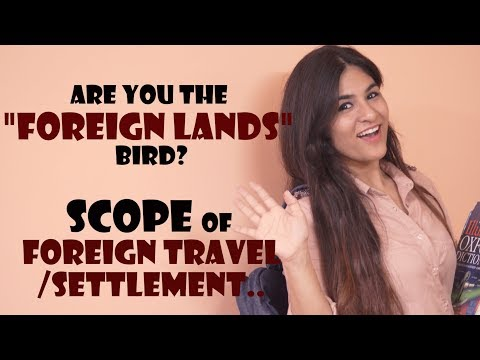 Are you the Foreign Bird| Scope of Foreign Travel/Settlement| Check Here