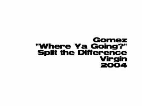 Gomez - Where Ya Going?