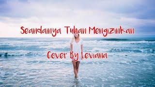 Seandainya Tuhan Mengizinkan Lirik (Cover By Leviana)