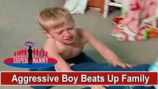 Aggressive Boy Beats Up Family! | Supernanny
