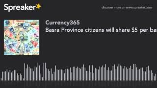 Basra Province citizens will share $5 per barrel oil