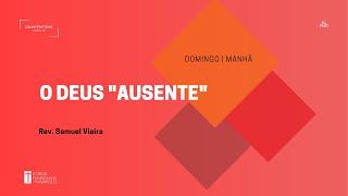 "Culto Matutino   27.06.2021    O Deus ""ausente"""