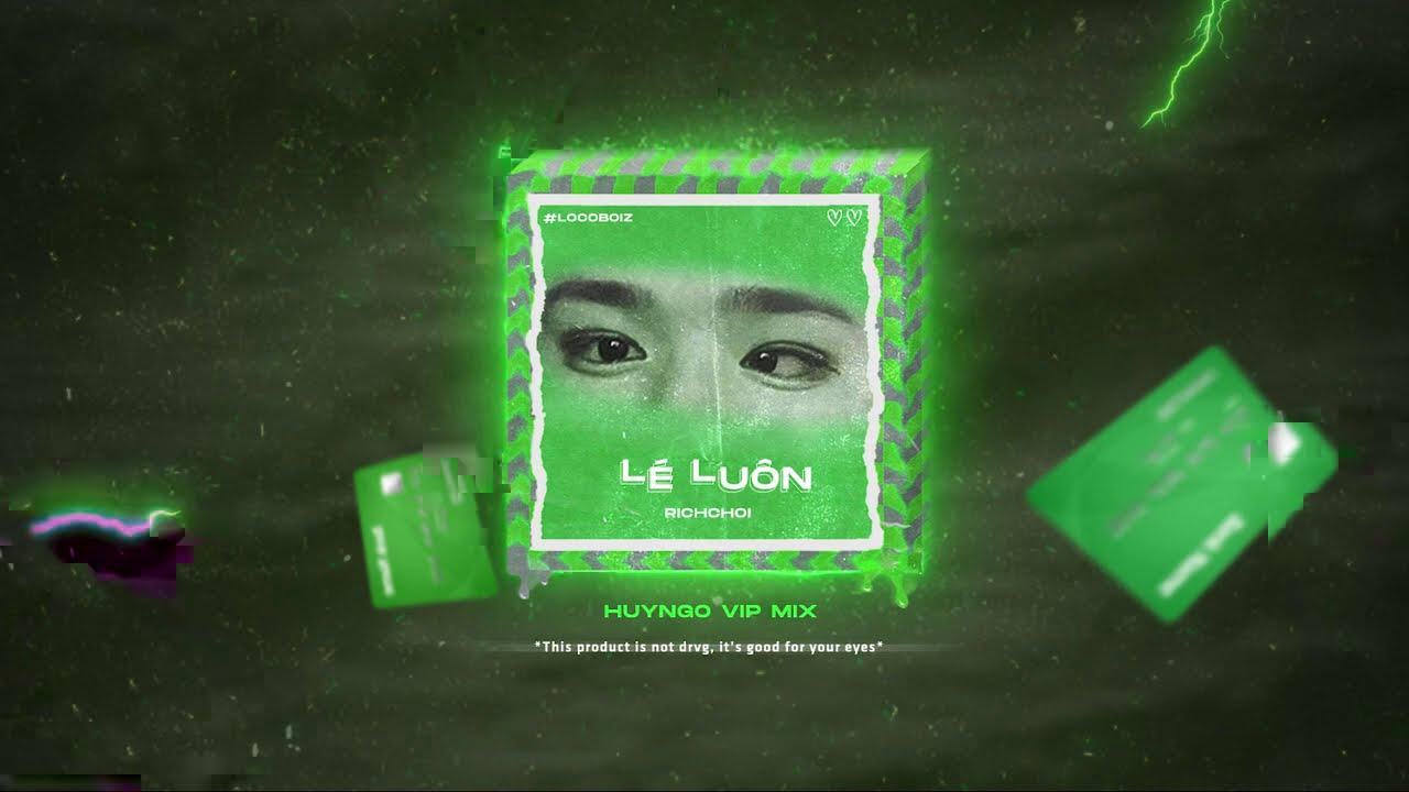 [REMIX] LÉ LUÔN - RICHCHOI  (HUYNGO VIP MIX VERSION)