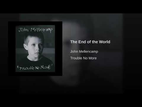 The End Of The World - John Mellencamp Trouble No More