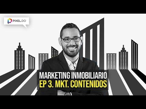 Marketing Inmobiliario - Ep. 3 - Marketing de Contenidos