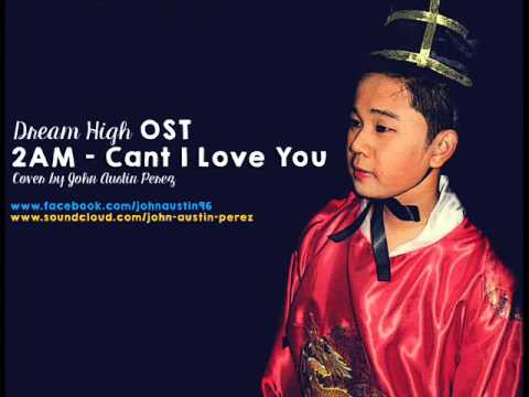 Dream High OST - Can't I Love You by 2AM [John Austin Perez Cover]