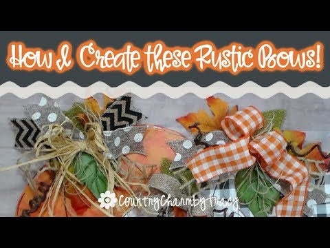 How I Create These Rustic Bows | Easy Bow Tutorial | Dollar Tree And Hobby Lobby Ribbon