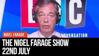 The Nigel Farage Show: 22nd July 2019 - LBC thumbnail