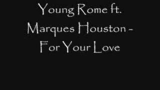 Young Rome ft. Marques Houston - For Your Love