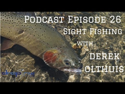 Sight Fishing Tips with Derek Olthuis, Drop Jaw Flies Podcast - Episode 26