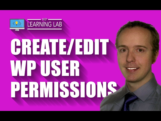 Create & Edit WordPress User Permissions Using The User Role Editor Plugin | WP Learning Lab