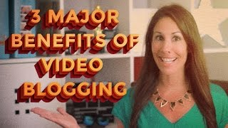 3 Major Benefits of Video Blogging