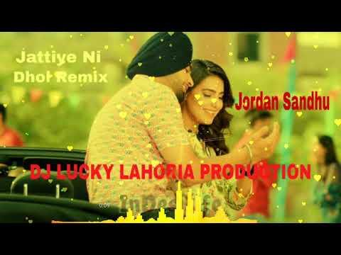 Jattiye Ni Dhol Remix Jordan Sandhu Ft Dj Lucky Lahoria Production
