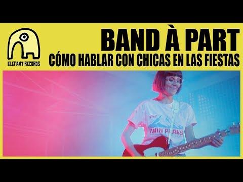 BAND À PART - Cómo Hablar Con Chicas En Las Fiestas [Official]