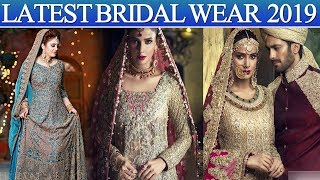 Bridal Wear In Pakistan Latest 2019 | Up Coming Dresses & Their Designs