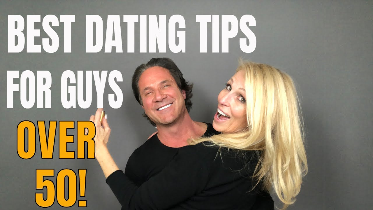 DATING ADVICE FOR MEN OVER 50 ( WHAT MEN NEED TO KNOW
