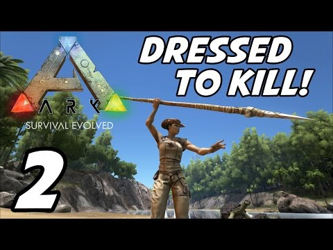 ARK Survival Evolved | E02 | Dressed to Kill! (Gameplay / Pl