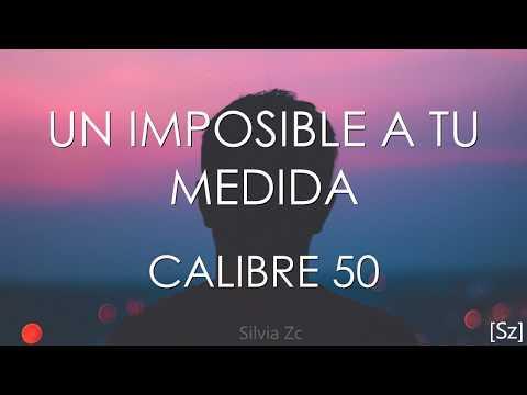 Calibre 50 - Un Imposible A Tu Medida (Letra)