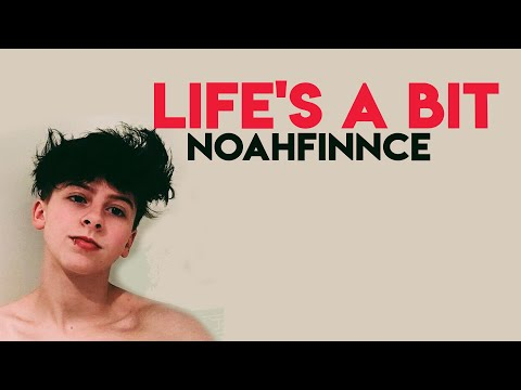 NOAHFINNCE  - LIFE'S A BIT (LYRICS)