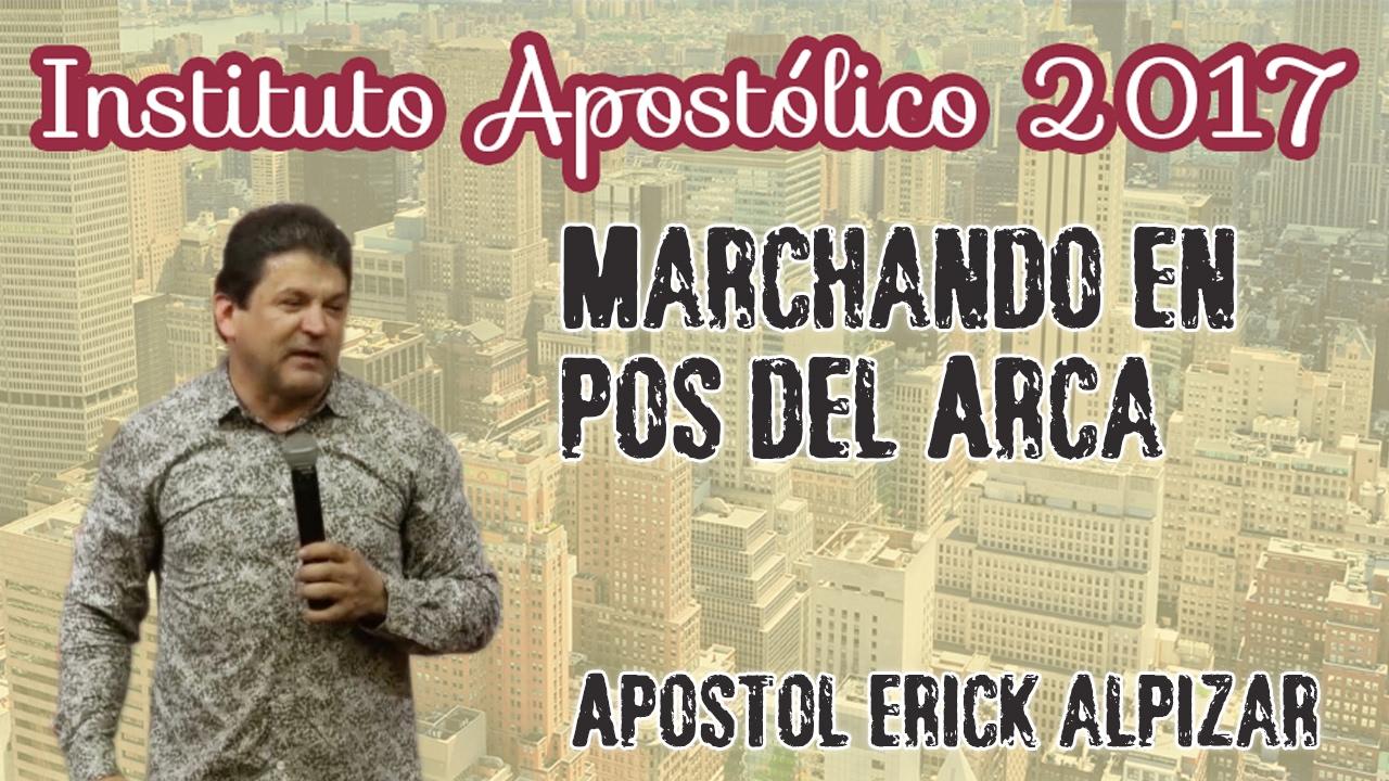 Apóstol Erick Alpízar - Marchando en pos del Arca - Instituto Apostólico 2017 - Día 8