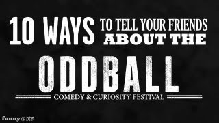 10 Ways To Tell Your Friends About Oddball Fest