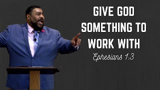 Give God Something to Work With (Sermon) | Minister Early Copeland