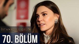 İstanbullu Gelin 70. Bölüm