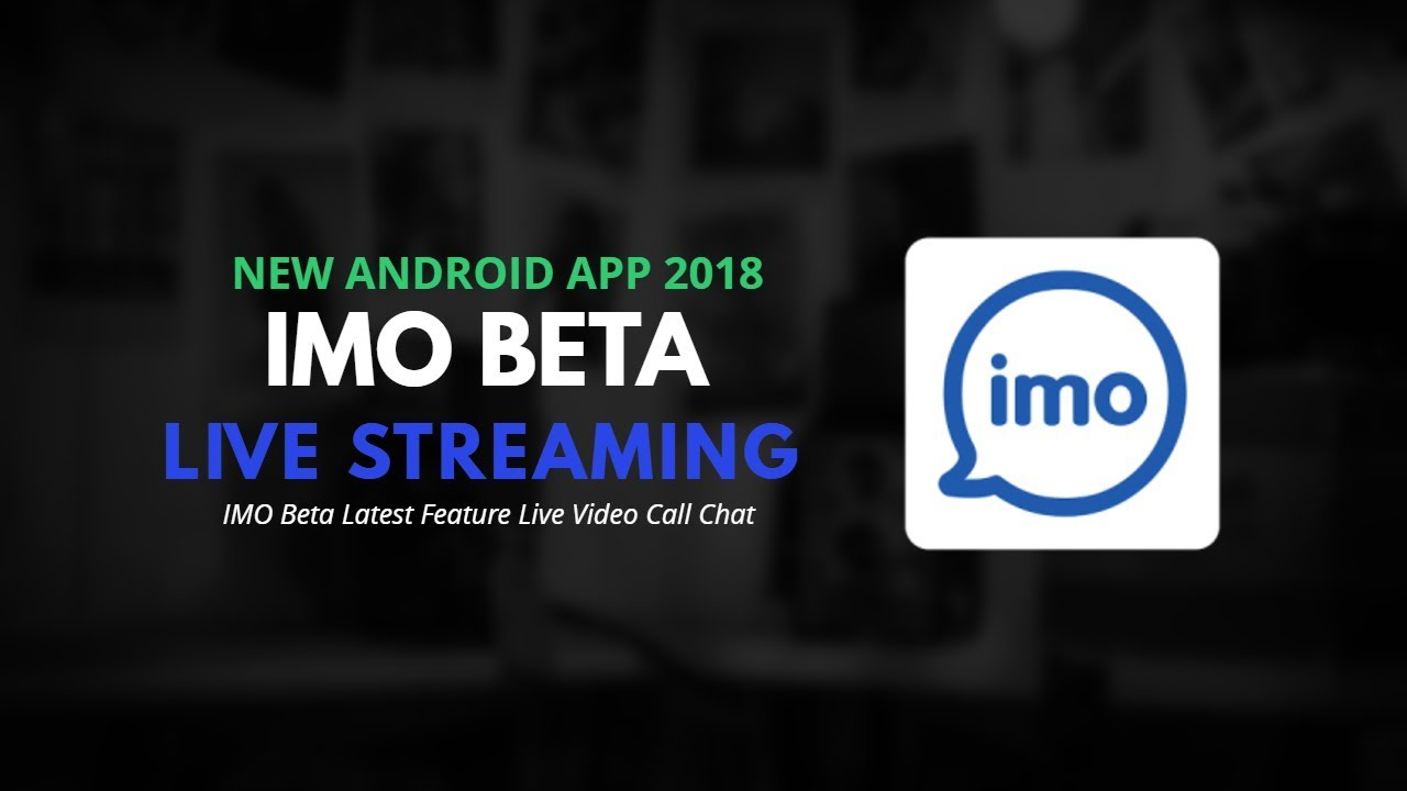 IMO Beta Latest Feature Live Video Call Chat | IMO Beta Latest New Android  App Update 2018