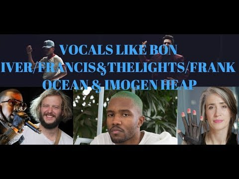 Vocals like Bon Iver/Francis&TheLights/FrankOcean/Imogen Heap