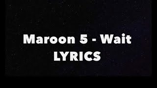 Download MAROON 5 - Wait Lyrics Mp3