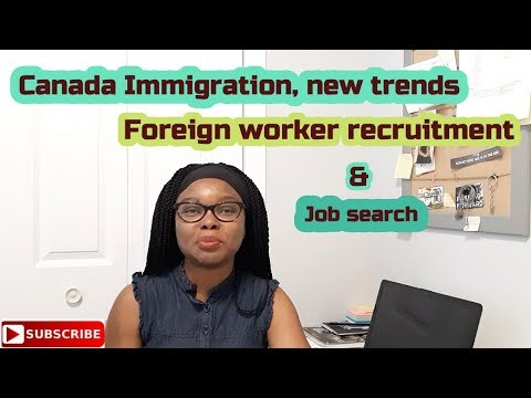 Canada Immigration, New Trends, Foreign Worker Recruitment And Job Search