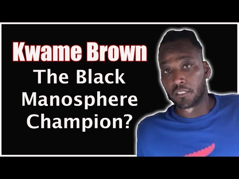 Is Kwame Brown the Champion of the Black Manosphere?