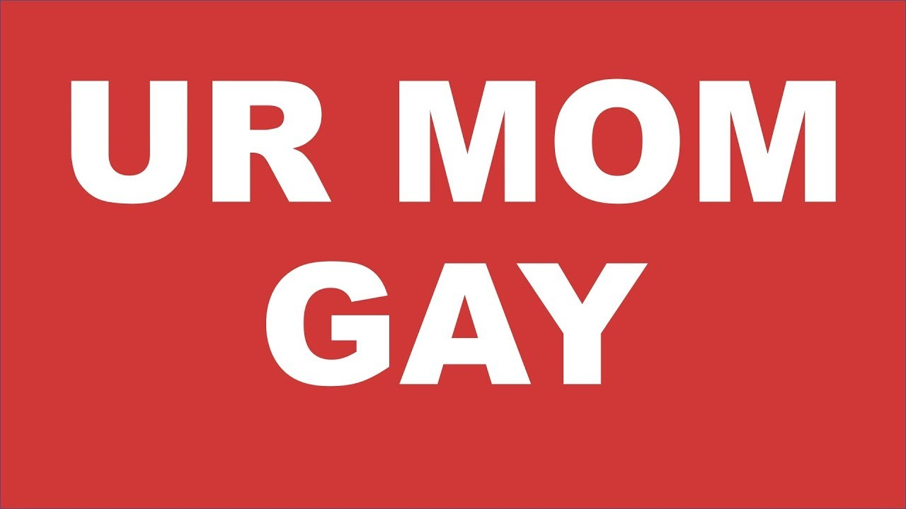 Youre mom gay